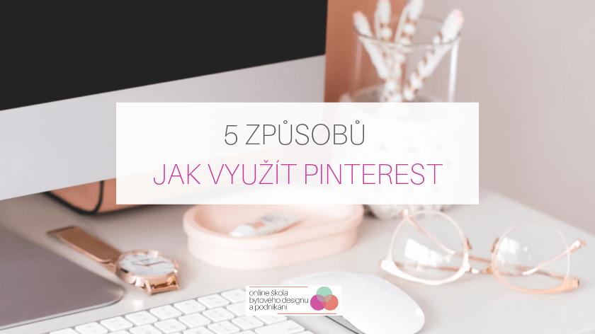 5 způsobů jak využít Pinterest pro vaše podnikání v interiérovém designu