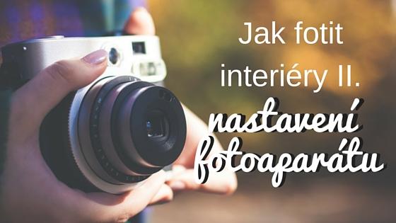 Jak fotit interiéry: nastavení fotoaparátu