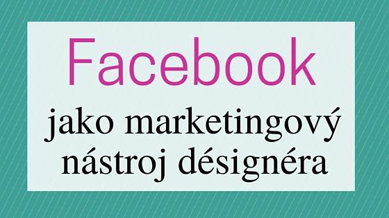 Facebook pro designéry – ano nebo ne?