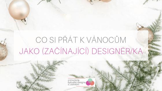 Co si přát k Vánocům jako (začínající) designér/ka