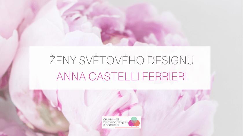 Ženy světového designu: Anna Castelli Ferrieri